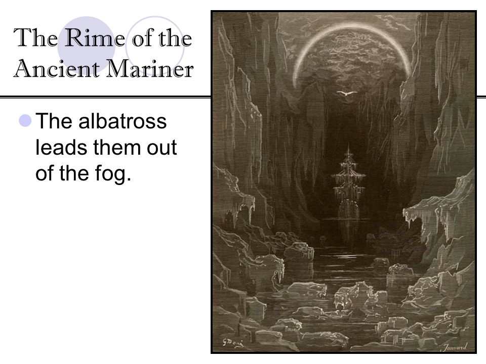 The albatross leads them out of the fog. The Rime of the Ancient Mariner