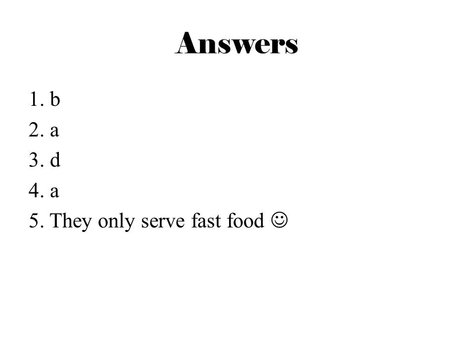 Answers 1. b 2. a 3. d 4. a 5. They only serve fast food