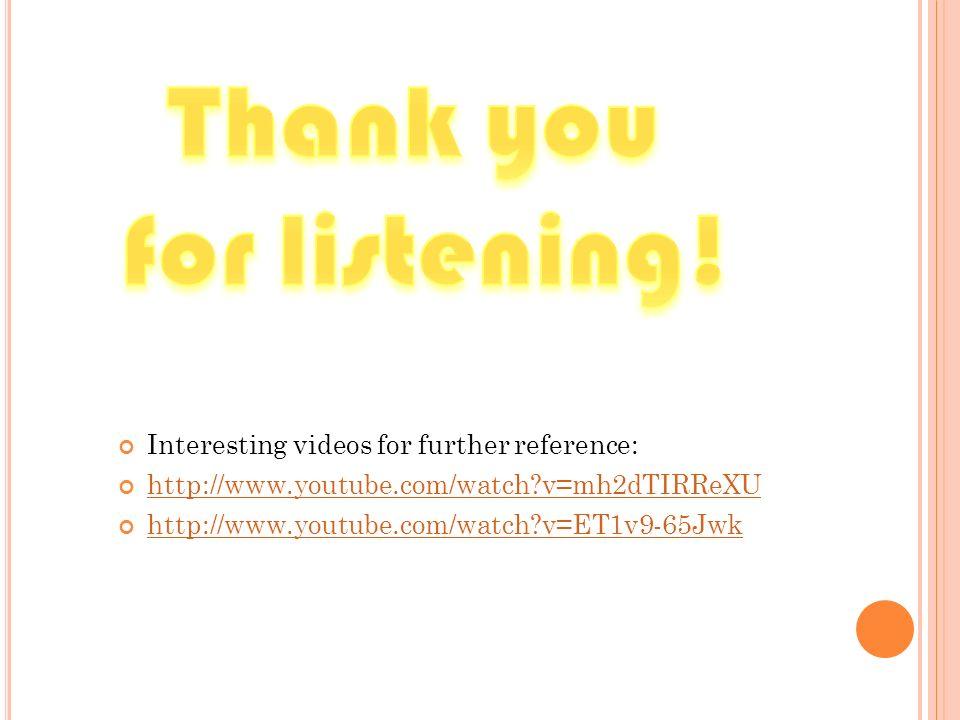 Interesting videos for further reference: http://www.youtube.com/watch?v=mh2dTIRReXU http://www.youtube.com/watch?v=ET1v9-65Jwk