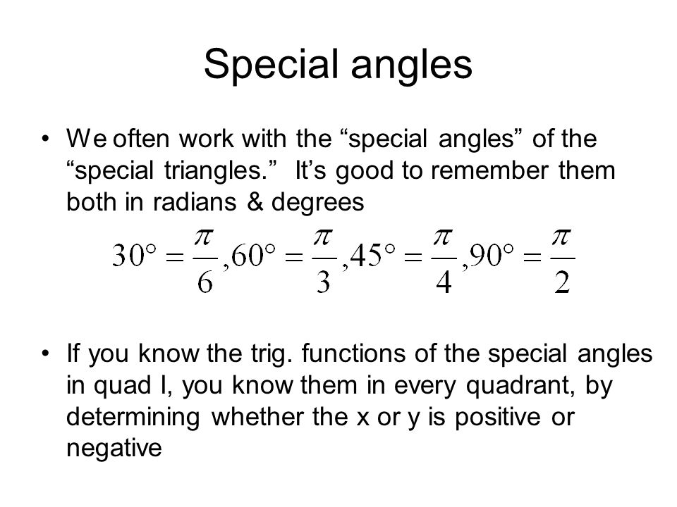 Special angles We often work with the special angles of the special triangles. Its good to remember them both in radians & degrees If you know the tri
