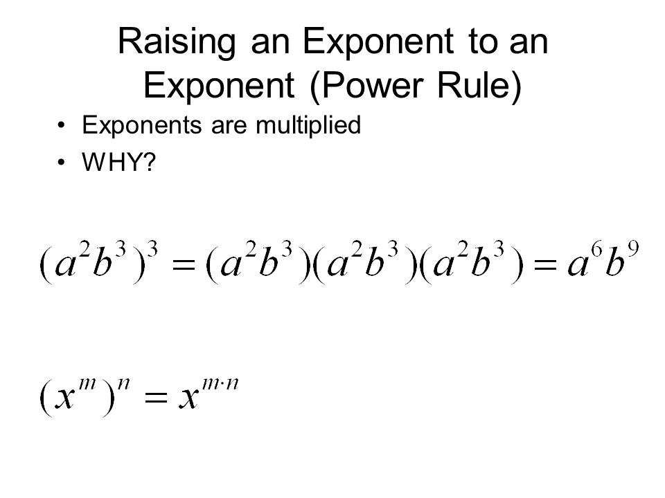 Raising an Exponent to an Exponent (Power Rule) Exponents are multiplied WHY?