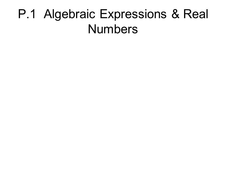 P.1 Algebraic Expressions & Real Numbers
