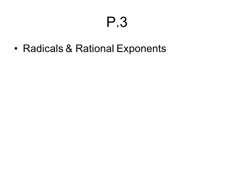 P.3 Radicals & Rational Exponents