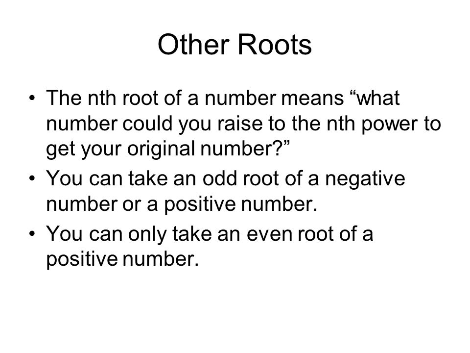 Other Roots The nth root of a number means what number could you raise to the nth power to get your original number? You can take an odd root of a neg