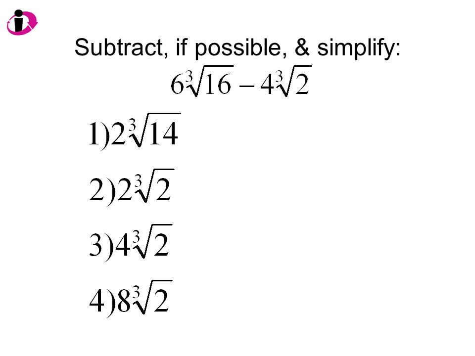 Subtract, if possible, & simplify: