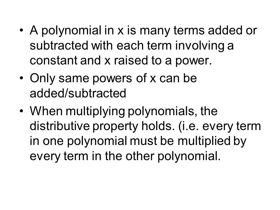 A polynomial in x is many terms added or subtracted with each term involving a constant and x raised to a power. Only same powers of x can be added/su