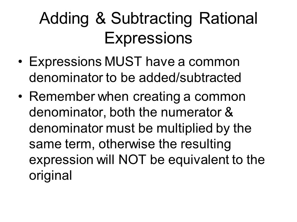 Adding & Subtracting Rational Expressions Expressions MUST have a common denominator to be added/subtracted Remember when creating a common denominato