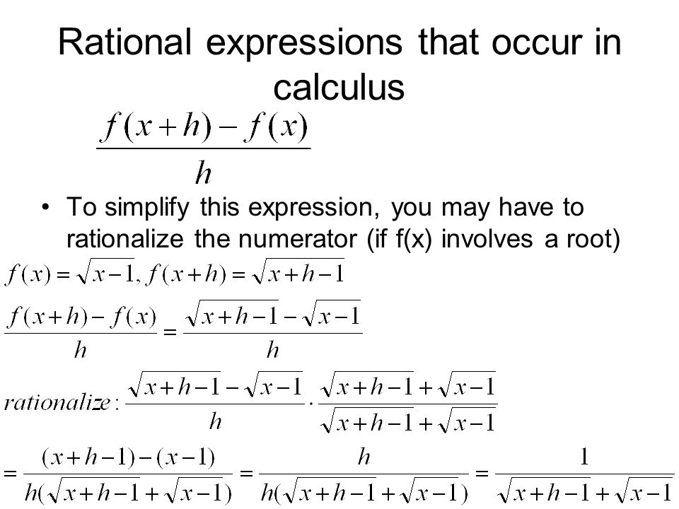 Rational expressions that occur in calculus To simplify this expression, you may have to rationalize the numerator (if f(x) involves a root)