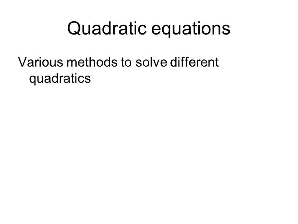 Quadratic equations Various methods to solve different quadratics
