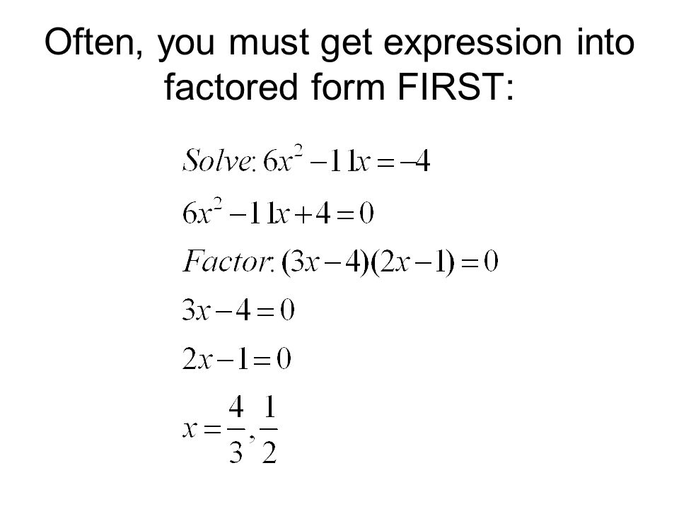 Often, you must get expression into factored form FIRST: