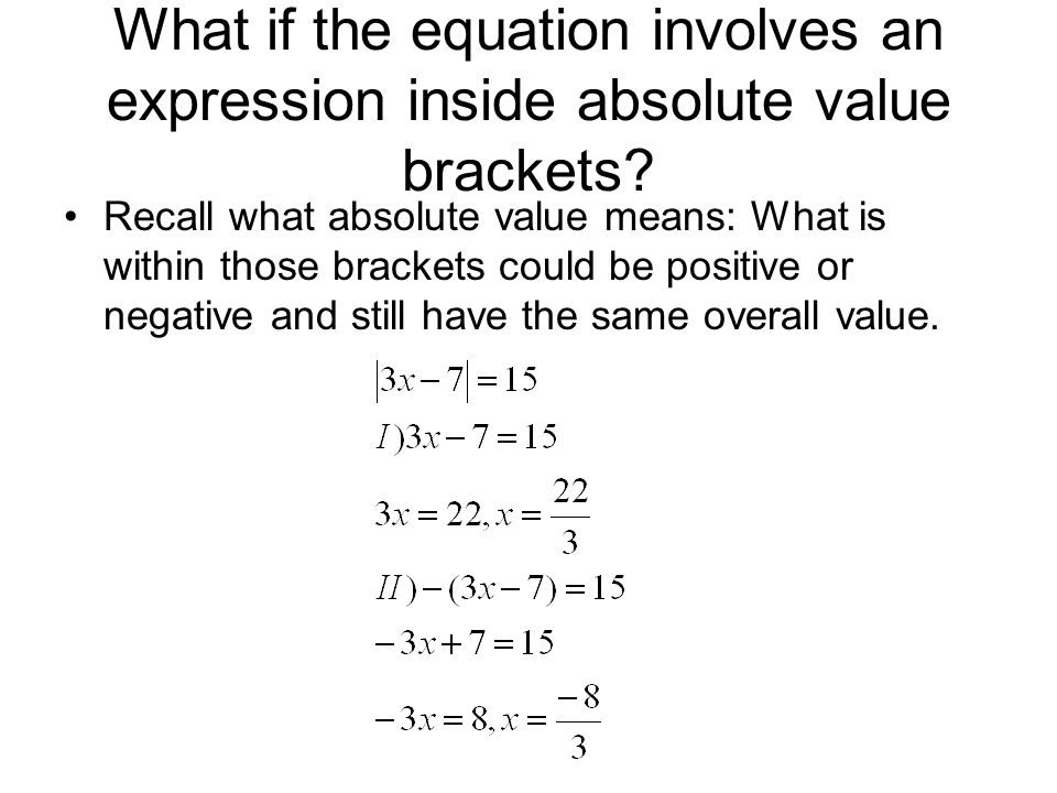 What if the equation involves an expression inside absolute value brackets? Recall what absolute value means: What is within those brackets could be p
