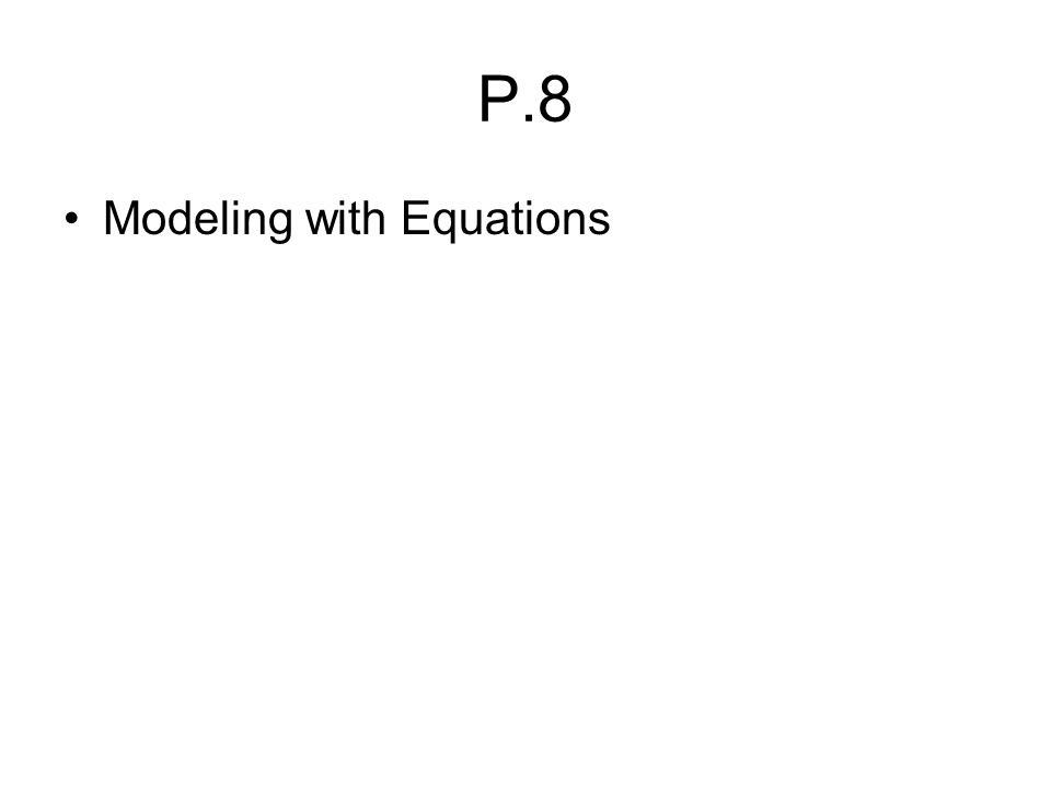 P.8 Modeling with Equations