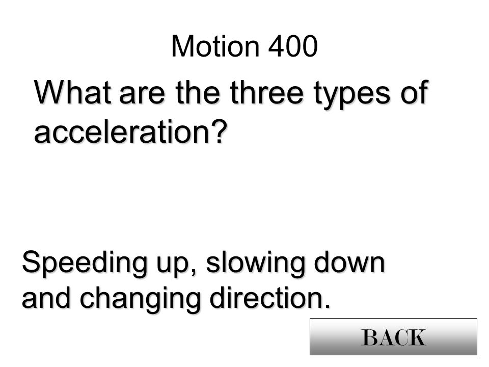 Motion 400 What are the three types of acceleration.