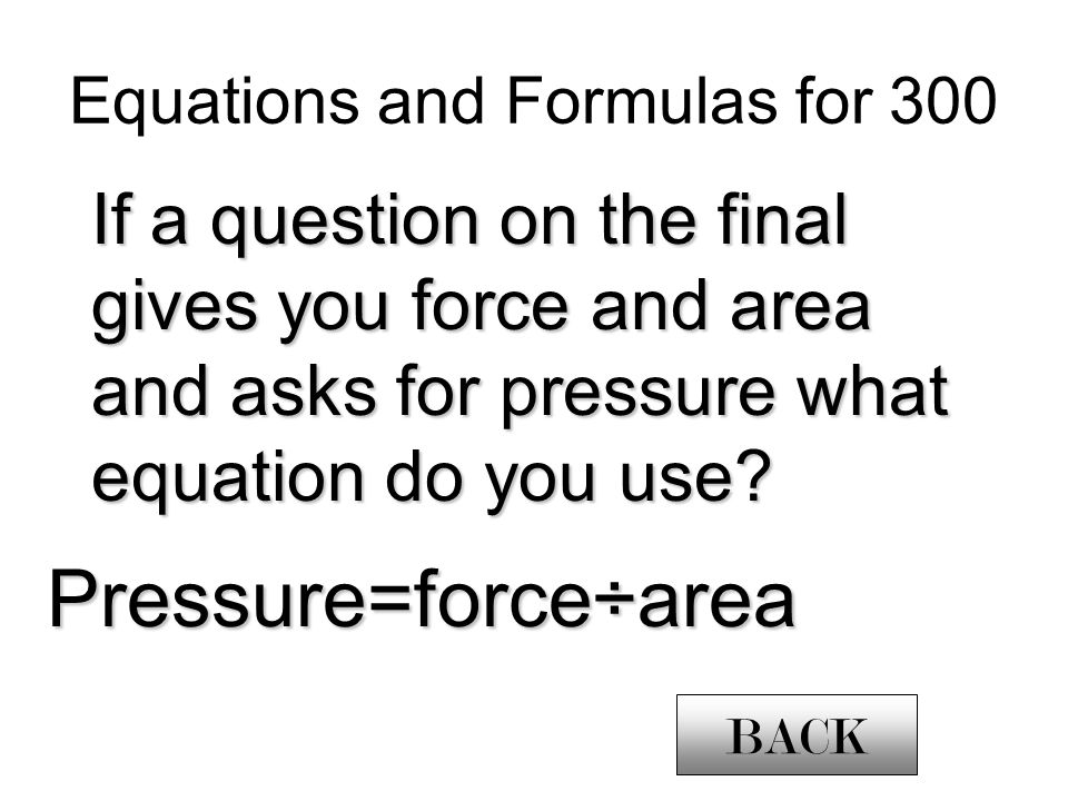 If a question on the final gives you force and area and asks for pressure what equation do you use.
