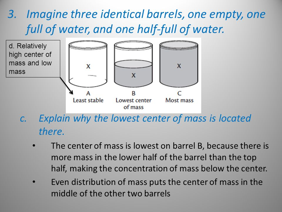 3.Imagine three identical barrels, one empty, one full of water, and one half-full of water.