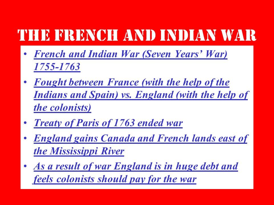 The French and Indian War French and Indian War (Seven Years War) 1755-1763 Fought between France (with the help of the Indians and Spain) vs. England