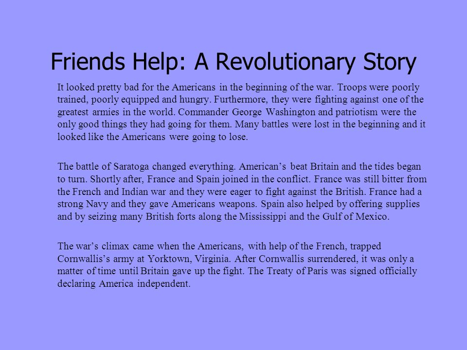 Friends Help: A Revolutionary Story It looked pretty bad for the Americans in the beginning of the war.