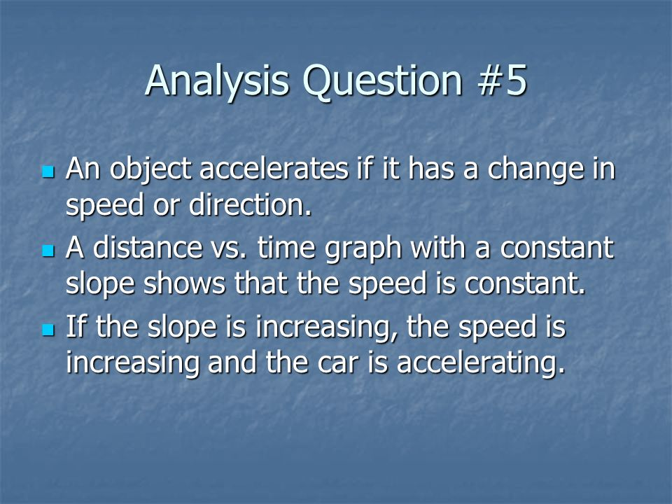 Analysis Question #5 An object accelerates if it has a change in speed or direction. An object accelerates if it has a change in speed or direction. A