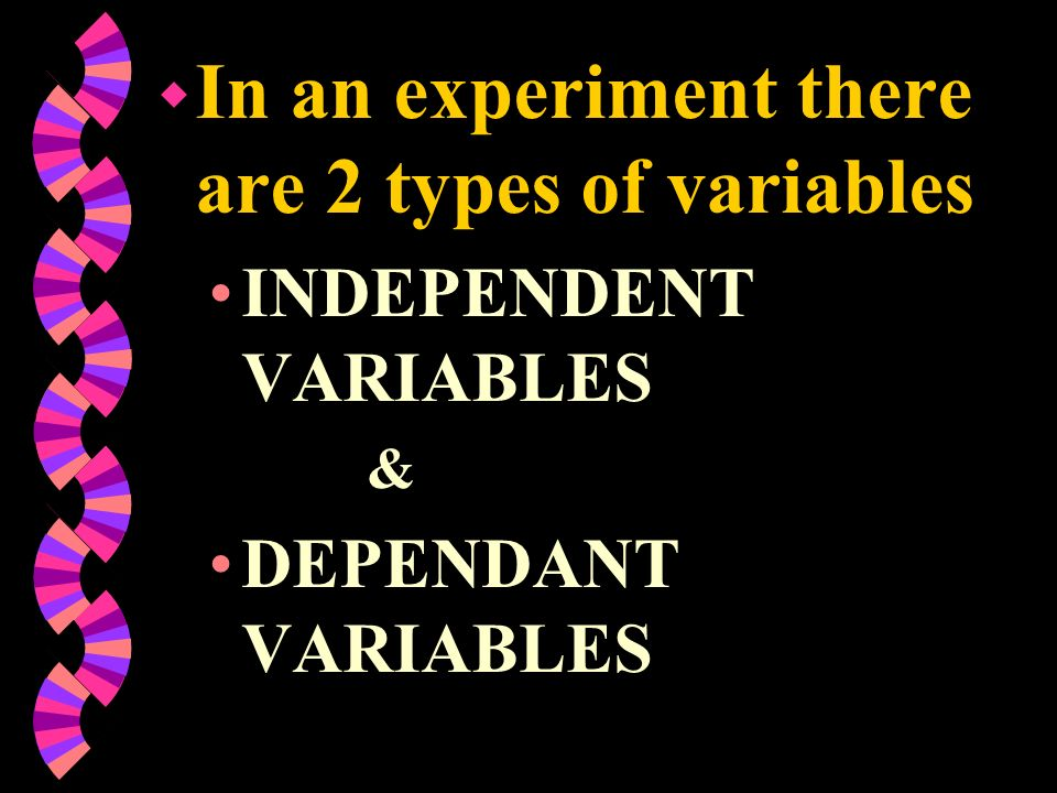 w a VARIABLE is any factor, or thing that can change during your experiment