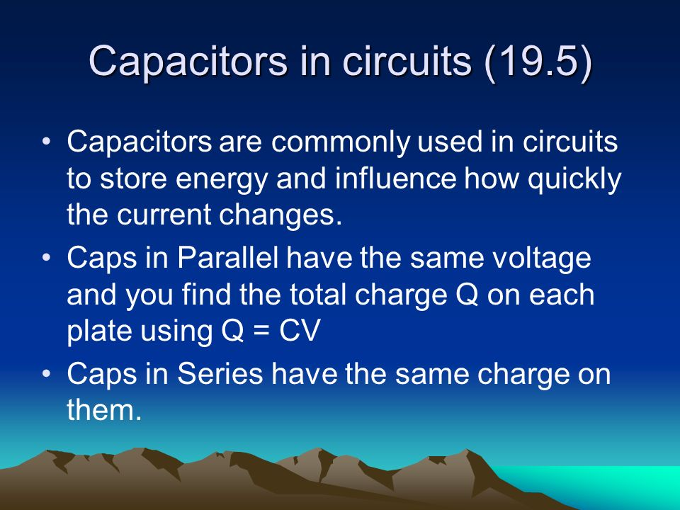 Capacitors in series and parallel The rules for combining capacitors in a circuit is just the opposite as the resistor rules…..