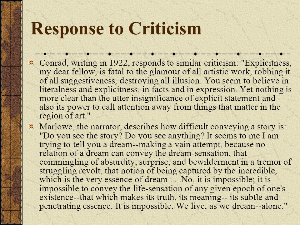Response to Criticism Conrad, writing in 1922, responds to similar criticism: