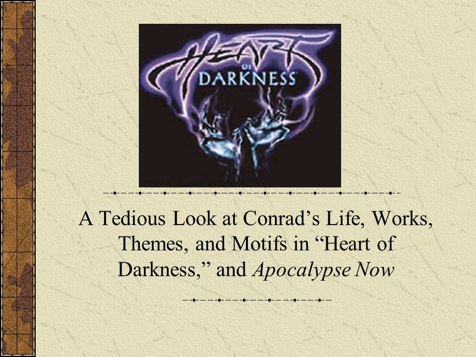 A Tedious Look at Conrads Life, Works, Themes, and Motifs in Heart of Darkness, and Apocalypse Now