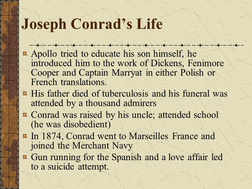 Joseph Conrads Life Apollo tried to educate his son himself, he introduced him to the work of Dickens, Fenimore Cooper and Captain Marryat in either P
