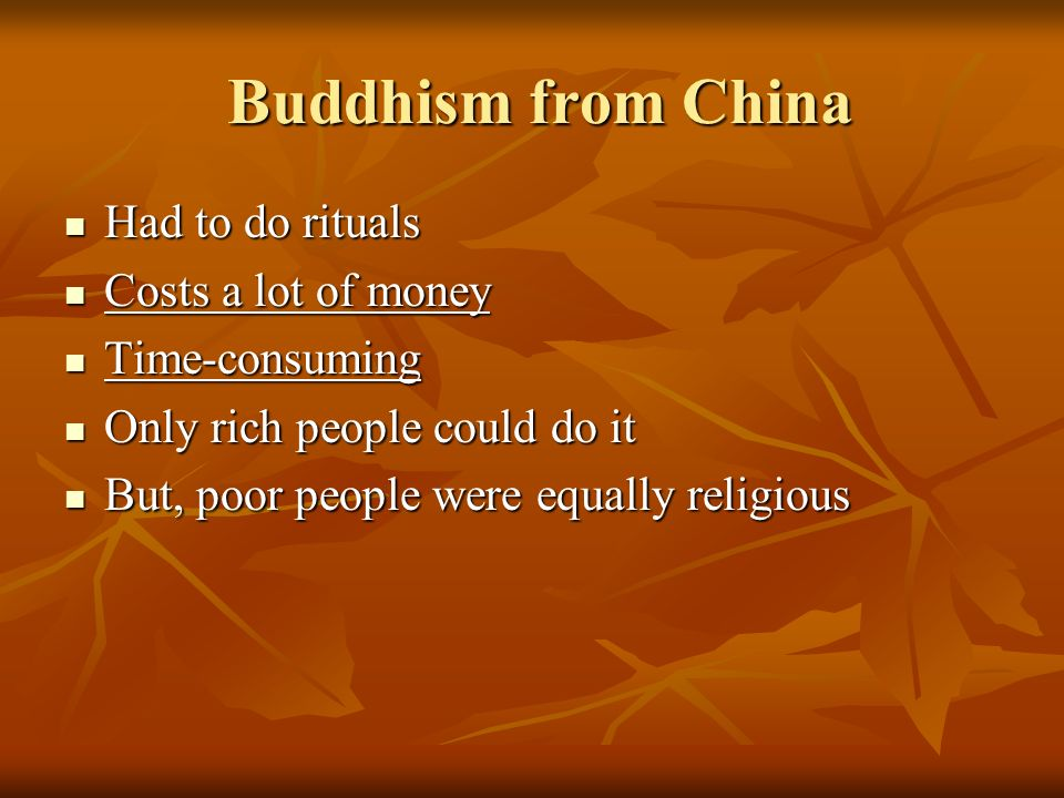 Buddhism from China Buddhism from China Had to do rituals Had to do rituals Costs a lot of money Costs a lot of money Time-consuming Time-consuming On