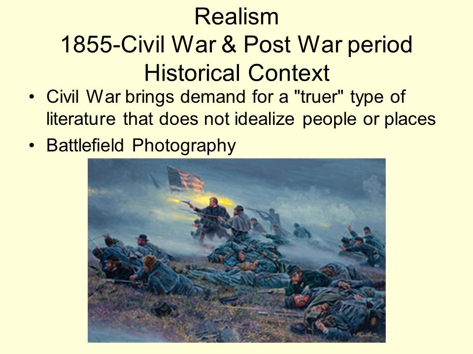 Realism 1855-Civil War & Post War period Historical Context Civil War brings demand for a