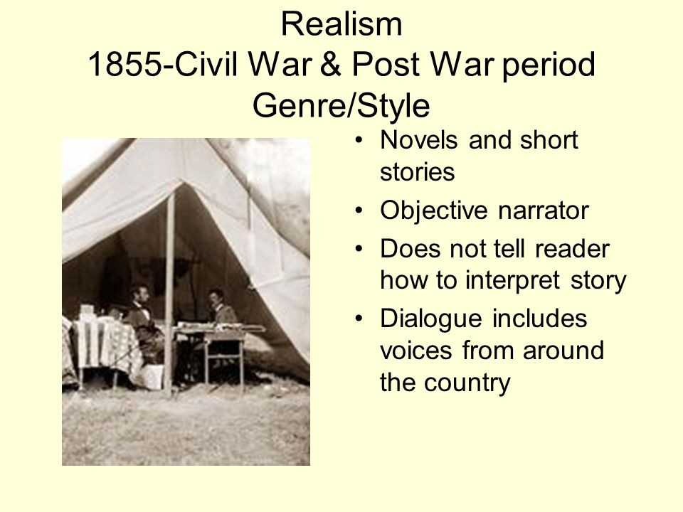 Realism 1855-Civil War & Post War period Genre/Style Novels and short stories Objective narrator Does not tell reader how to interpret story Dialogue