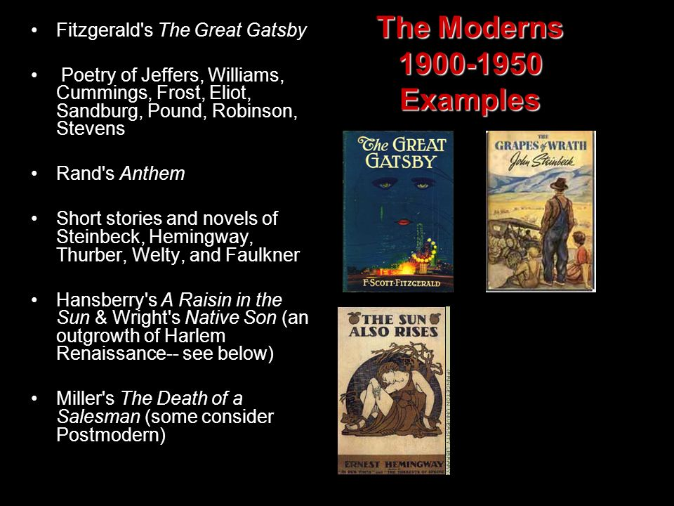 The Moderns 1900-1950 Examples Fitzgerald's The Great Gatsby Poetry of Jeffers, Williams, Cummings, Frost, Eliot, Sandburg, Pound, Robinson, Stevens R