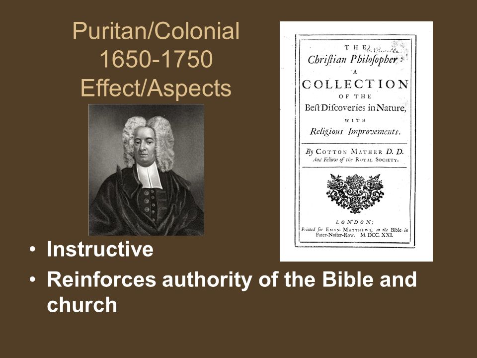 Puritan/Colonial 1650-1750 Effect/Aspects Instructive Reinforces authority of the Bible and church