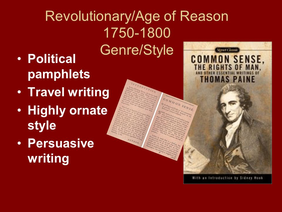 Revolutionary/Age of Reason 1750-1800 Genre/Style Political pamphlets Travel writing Highly ornate style Persuasive writing