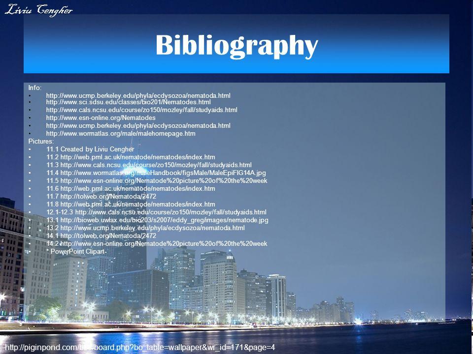 Bibliography Info: http://www.ucmp.berkeley.edu/phyla/ecdysozoa/nematoda.html http://www.sci.sdsu.edu/classes/bio201/Nematodes.html http://www.cals.nc
