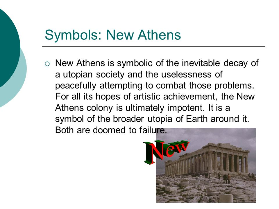 Symbols: New Athens New Athens is symbolic of the inevitable decay of a utopian society and the uselessness of peacefully attempting to combat those p