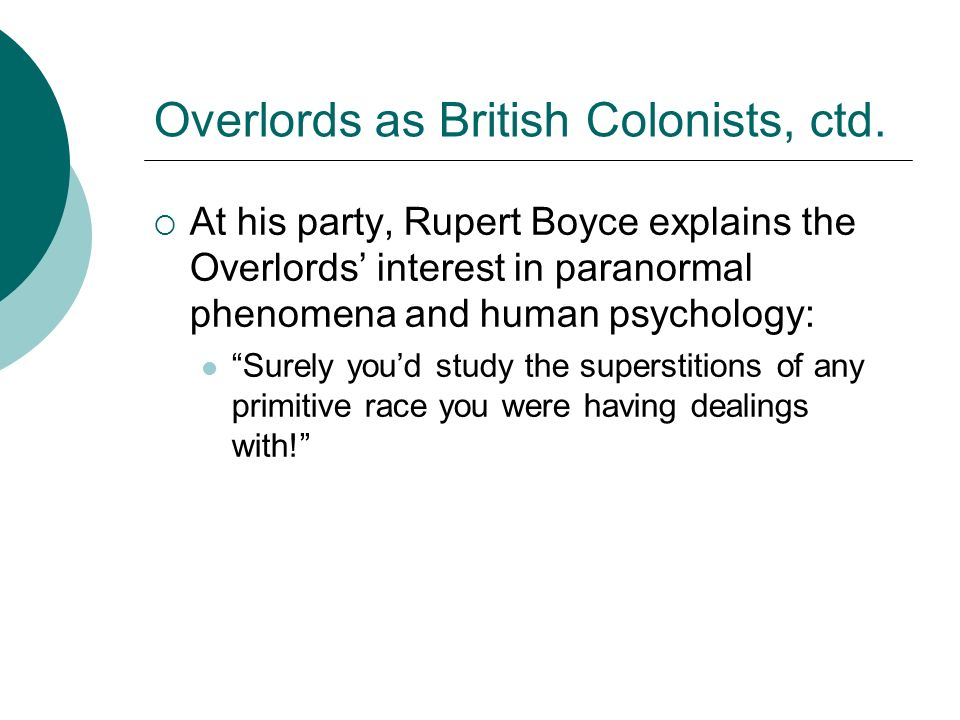 Overlords as British Colonists, ctd. At his party, Rupert Boyce explains the Overlords interest in paranormal phenomena and human psychology: Surely y