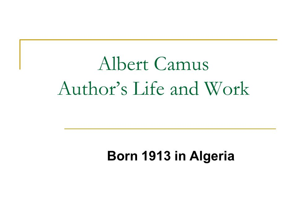 Albert Camus Authors Life and Work Born 1913 in Algeria