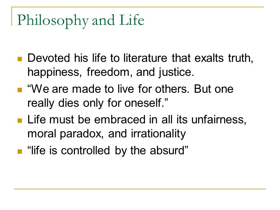 Philosophy and Life Devoted his life to literature that exalts truth, happiness, freedom, and justice.