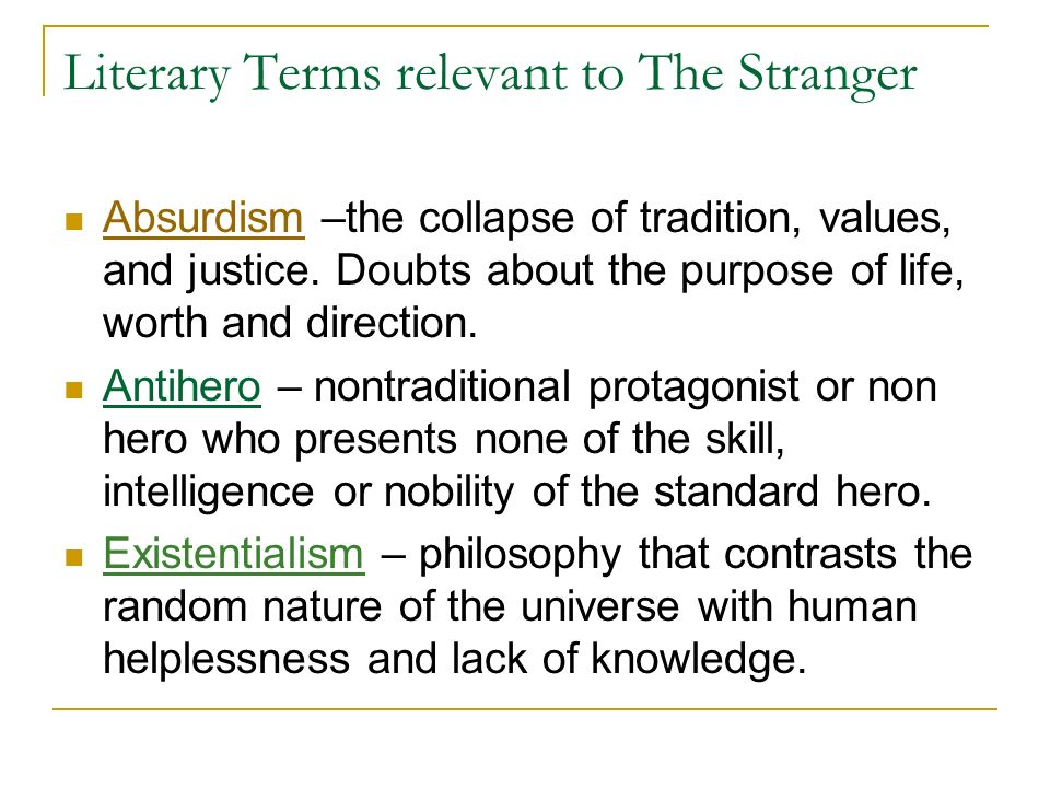 Literary Terms relevant to The Stranger Absurdism –the collapse of tradition, values, and justice.
