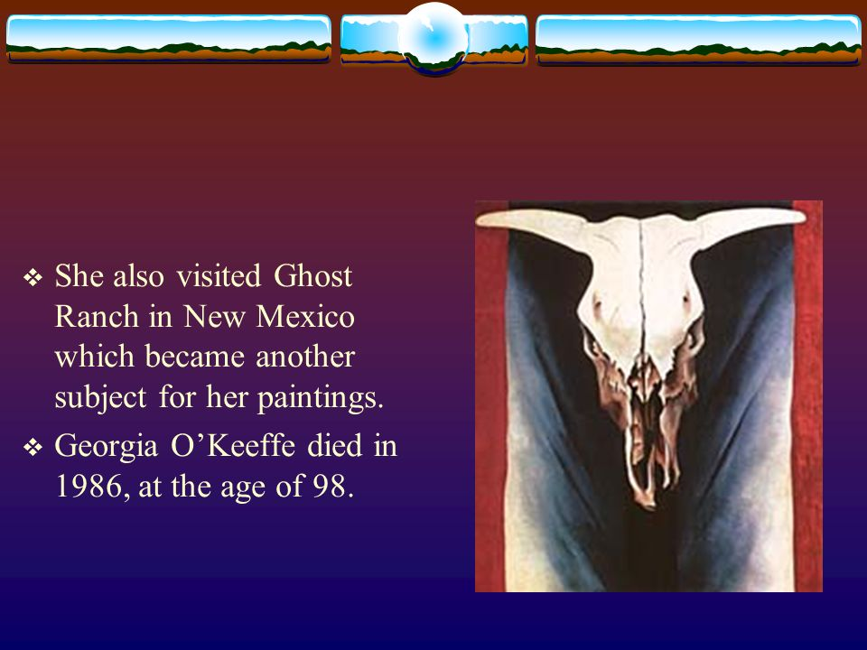 She also visited Ghost Ranch in New Mexico which became another subject for her paintings.