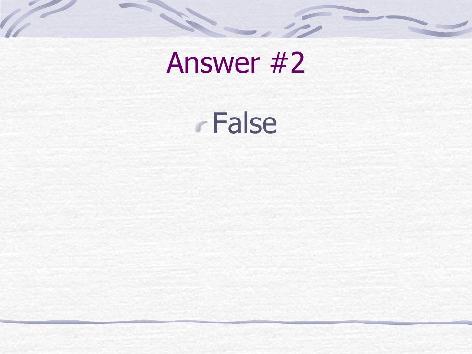 Answer #2 False