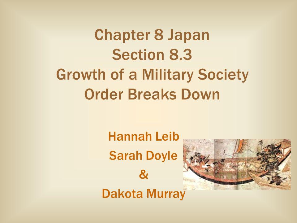 Chapter 8 Japan Section 8.3 Growth of a Military Society Order Breaks Down Hannah Leib Sarah Doyle & Dakota Murray
