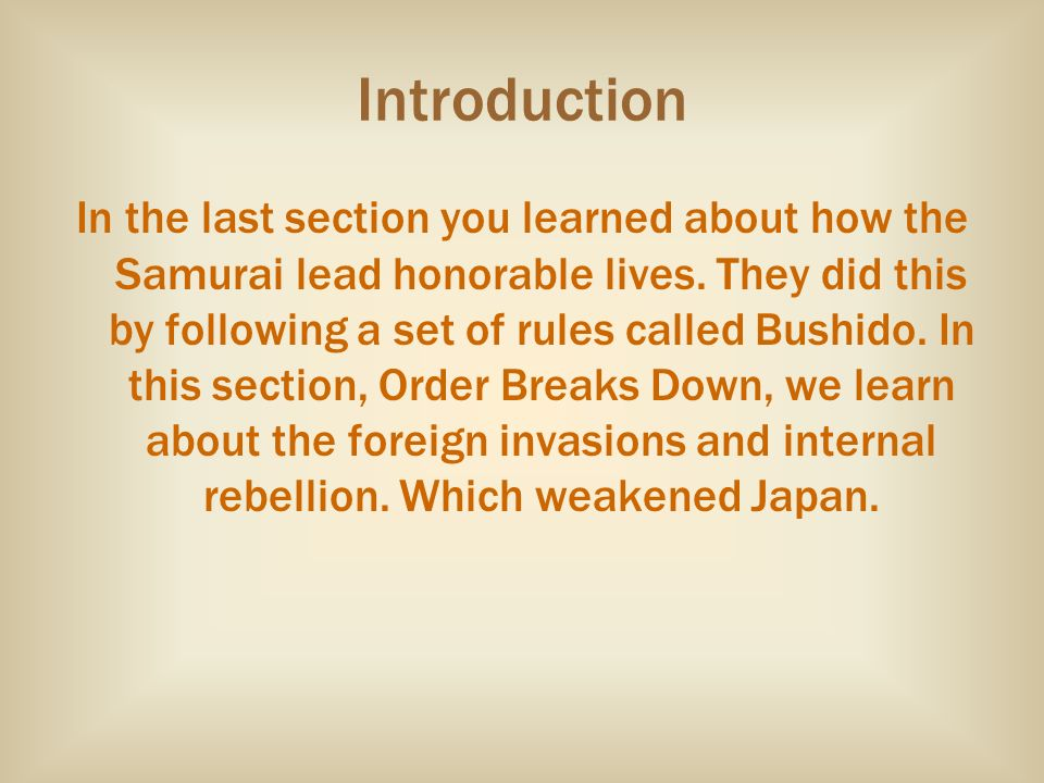 Introduction In the last section you learned about how the Samurai lead honorable lives. They did this by following a set of rules called Bushido. In