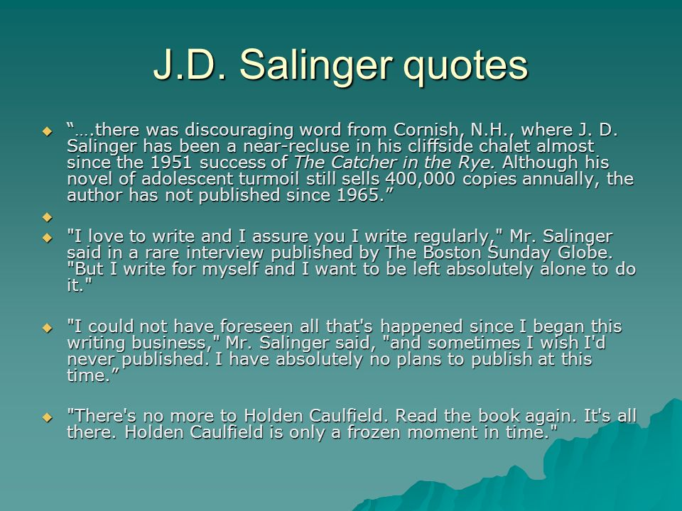 J.D. Salinger quotes ….there was discouraging word from Cornish, N.H., where J.