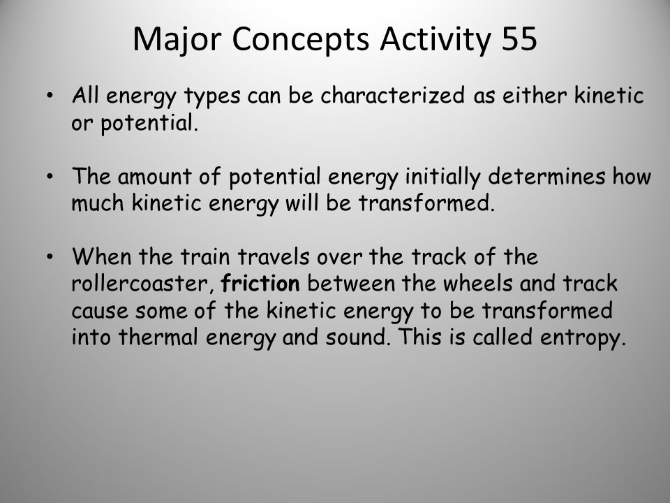 Major Concepts Activity 55 All energy types can be characterized as either kinetic or potential.