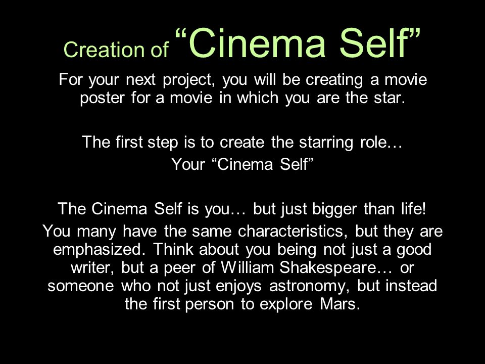 Creation of Cinema Self For your next project, you will be creating a movie poster for a movie in which you are the star. The first step is to create