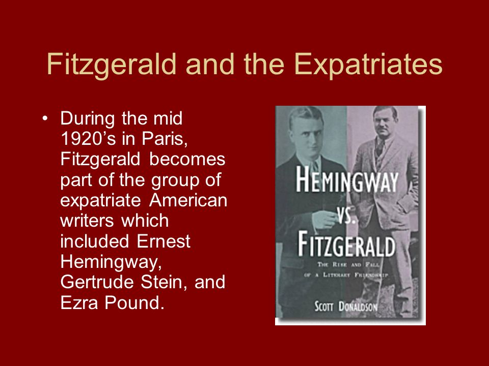 Fitzgerald and the Expatriates During the mid 1920s in Paris, Fitzgerald becomes part of the group of expatriate American writers which included Ernes