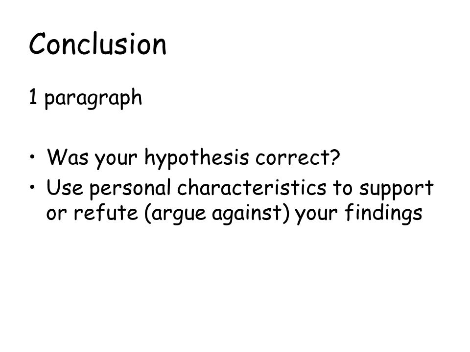 Conclusion 1 paragraph Was your hypothesis correct.