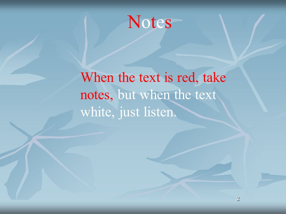 22 When the text is red, take notes, but when the text white, just listen. NotesNotes