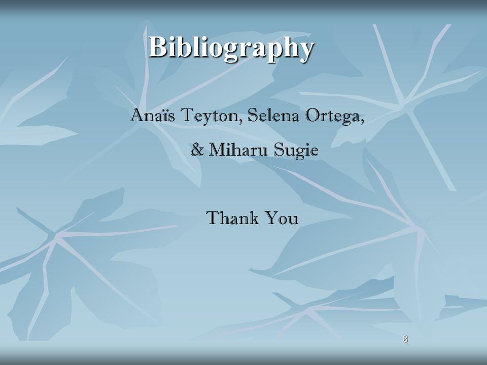 8 Bibliography 8 Anaïs Teyton, Selena Ortega, & Miharu Sugie Thank You